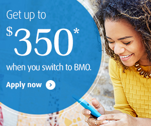 Get up to $350* when you switch to BMO.