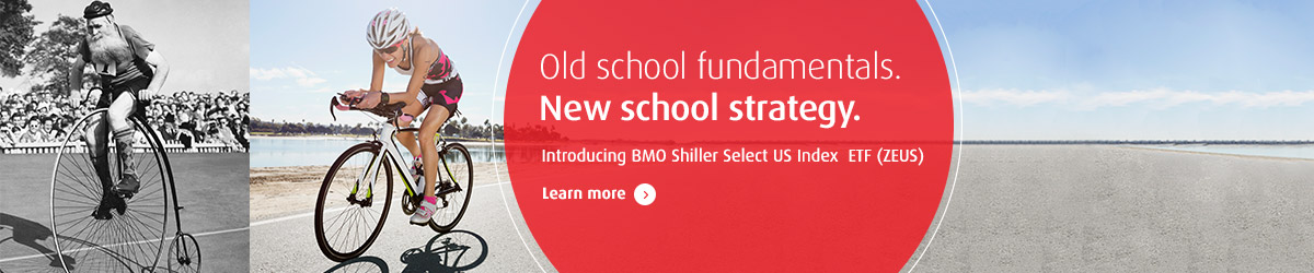 Old school fundamentals. New school strategy. Introducing BMO Shiller Select US Index ETF (ZEUS). Learn More.