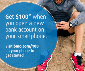 Get $100* when you open a new bank account on your smartphone. Visit bmo.com/100 on your mobile phone to get started.