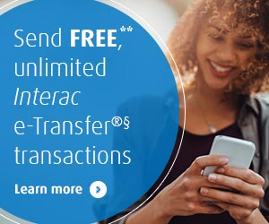 Now you can send FREE**, unlimited Interac e-Transfer®§ transactions. Learn more.