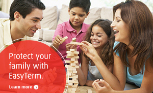 Protect your family with EasyTerm. Learn more
