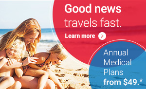 Good news travels fast. Buy online. Annual Medical Plans from $49.*