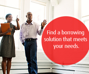 Find a borrowing solution that meets your needs.