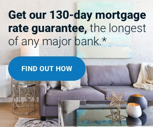 Get our 130-day mortgage rate guarantee, the longest of any major bank.*