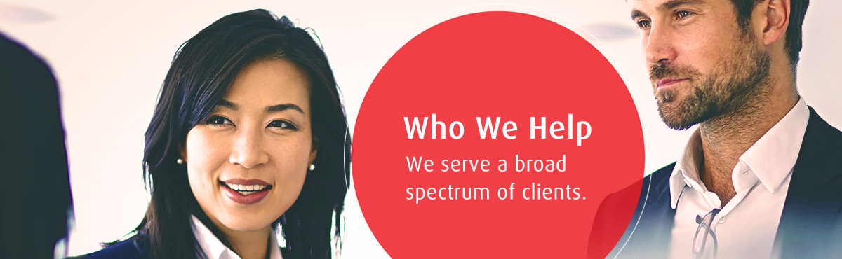 Who we help. We serve a broad spectrum of clients.