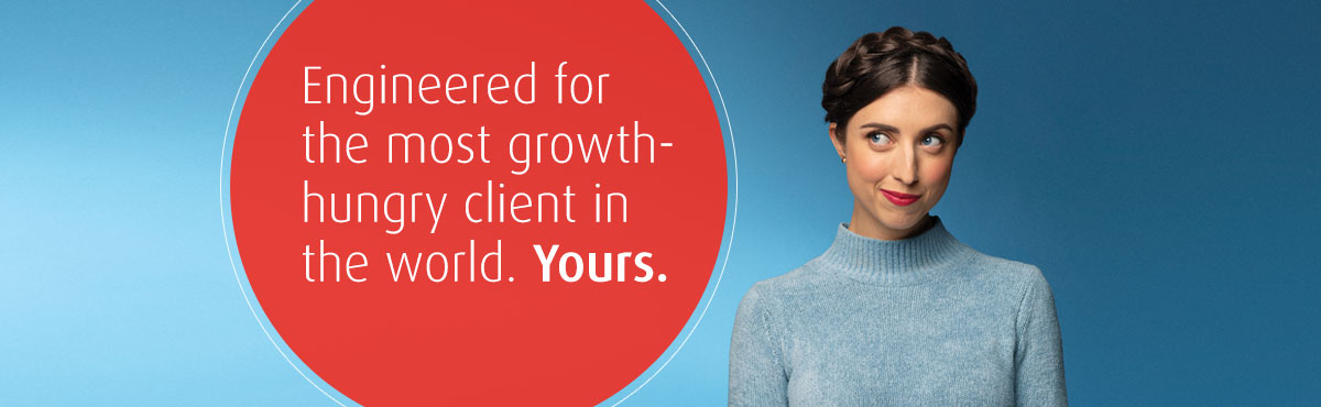 Engineered for the most growth-hungry client in the world. Yours.