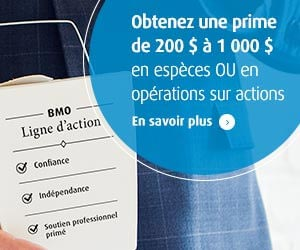BMO Ligne d'action - Obtenez une prime de 200 $ à 1 000 $ en espèces OU en opérations sur actions.