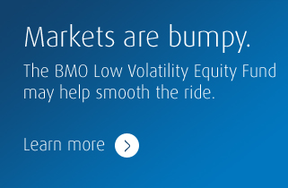 Markets are bumpy. The BMO Low Volatility Equity Fund may help smooth the ride. Learn more »