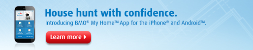 House hunt with confidence. Introducing the BMO Marketplace App for the iPhone and Android.