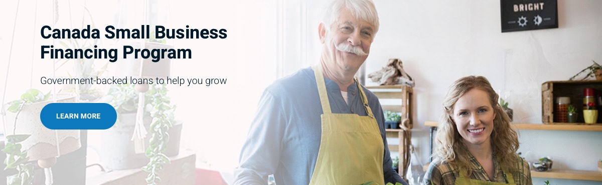 Canada Small Business Financing Program, Government-backed loans to help you grow, Learn More.